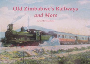 Old Zimbabwe's Railways, and More, by Gordon Shepherd